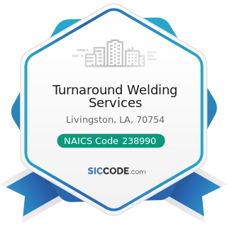 Turnaround Welding Services - NAICS Code 238990 - All Other Specialty Trade Contractors