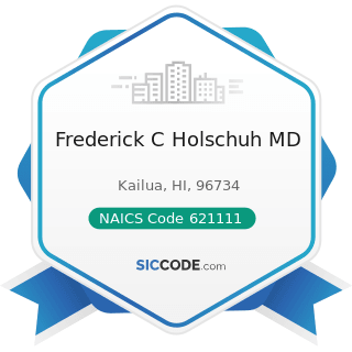 Frederick C Holschuh MD - NAICS Code 621111 - Offices of Physicians (except Mental Health...
