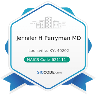 Jennifer H Perryman MD - NAICS Code 621111 - Offices of Physicians (except Mental Health...