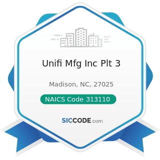 Unifi Mfg Inc Plt 3 - NAICS Code 313110 - Fiber, Yarn, and Thread Mills