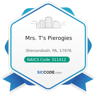 Mrs. T's Pierogies - NAICS Code 311412 - Frozen Specialty Food Manufacturing
