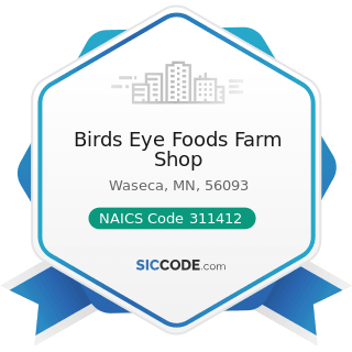 Birds Eye Foods Farm Shop - NAICS Code 311412 - Frozen Specialty Food Manufacturing