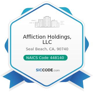 Affliction Holdings, LLC - NAICS Code 448140 - Family Clothing Stores