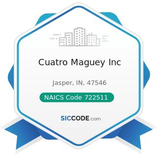 Cuatro Maguey Inc - NAICS Code 722511 - Full-Service Restaurants