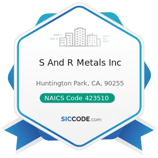 S And R Metals Inc - NAICS Code 423510 - Metal Service Centers and Other Metal Merchant...