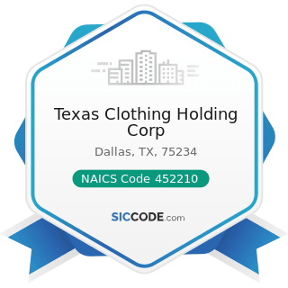 Texas Clothing Holding Corp - NAICS Code 452210 - Department Stores