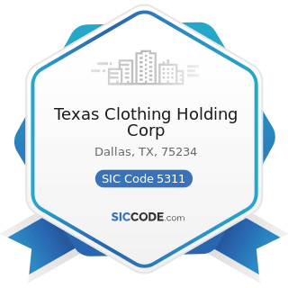 Texas Clothing Holding Corp - SIC Code 5311 - Department Stores