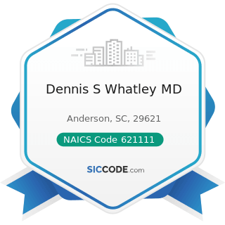 Dennis S Whatley MD - NAICS Code 621111 - Offices of Physicians (except Mental Health...